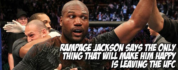 Rampage Jackson says the only thing that will make him happy is leaving the UFC