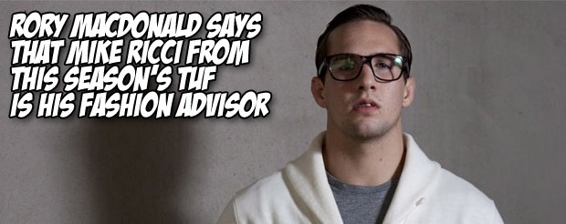 Rory MacDonald says that Mike Ricci from this season's TUF is his fashion advisor