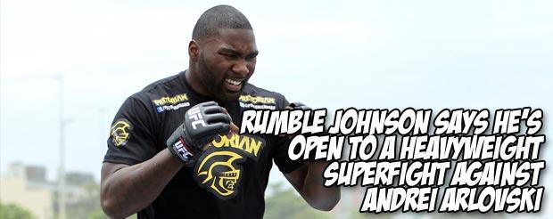 Rumble Johnson says he's open to a HEAVYWEIGHT superfight against Andrei Arlovski