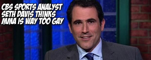 CBS Sports Analyst Seth Davis thinks MMA is way too gay