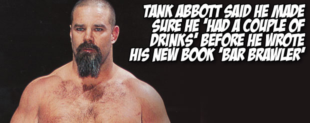 Tank Abbott said he made sure he 'had a couple of drinks' before he wrote his new book 'Bar Brawler'