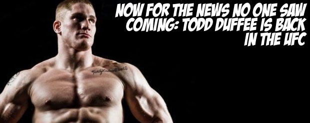 Now for the news no one saw coming: Todd Duffee is BACK in the UFC