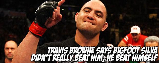 Travis Browne says Bigfoot Silva didn't really beat him, he beat himself