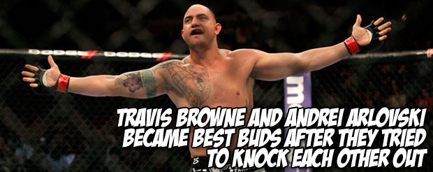 Travis Browne and Andrei Arlovski became best buds after they tried to knock each other out