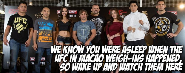 We know you were asleep when the UFC in Macao weigh-ins happened, so wake up and watch them here