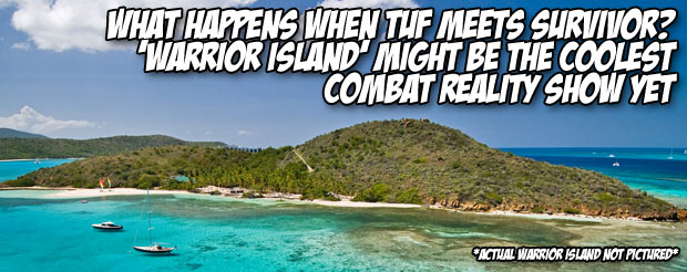 What happens when TUF meets Survivor? 'Warrior Island' might be the coolest combat reality show yet
