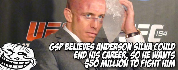 GSP believes Anderson Silva could end his career, so he wants $50 million to fight him