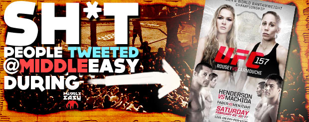 Check out Sh*t people tweeted @MiddleEasy during UFC 157