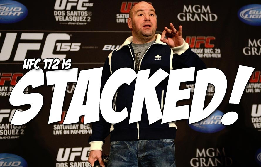 Dana White wants you to believe that UFC 172 is the most stacked card in UFC history