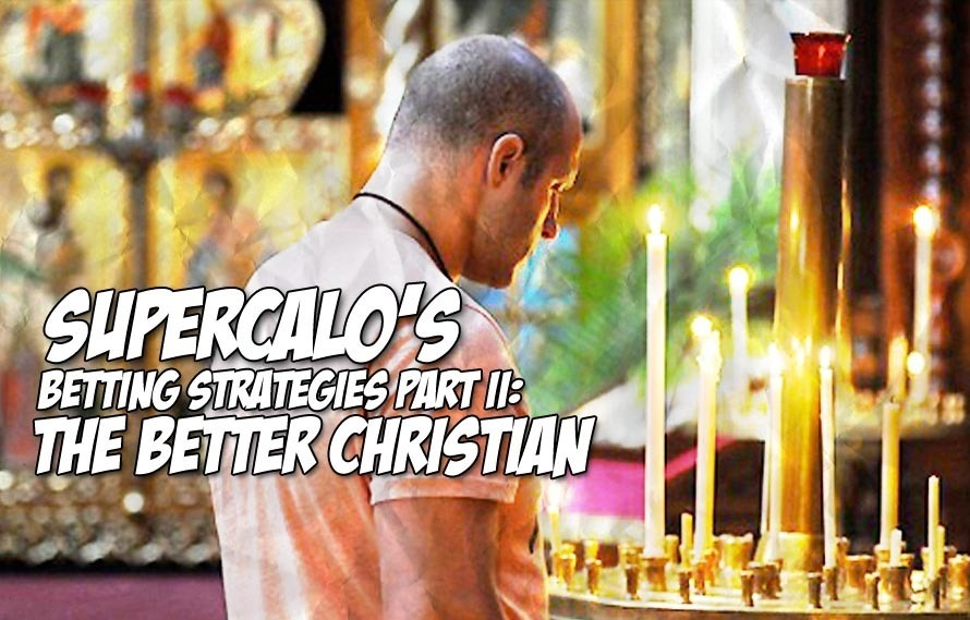 SuperCalo's Betting Strategy Part II: The Better Christian