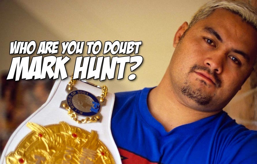 Who Are You to Doubt Mark Hunt? He's a Jam-Up Guy