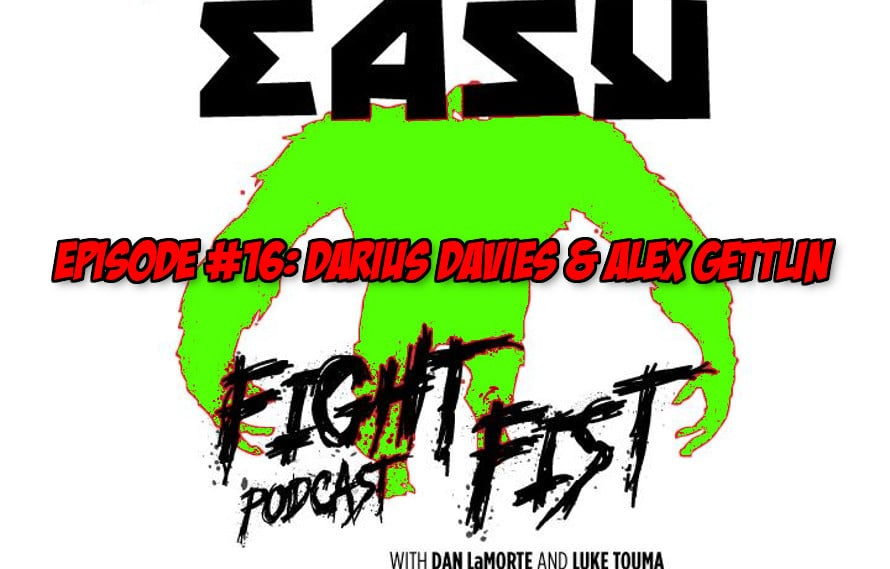 The MiddleEasy Fight Fist Podcast w/ LaMorte, Touma & Lopez, episode 16 'Darius Davies & Alex Gettlin'