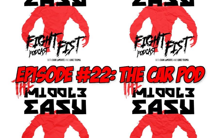 The MiddleEasy Fight Fist Podcast W/ LaMorte, Touma & Lopez, Episode 22 'The Car Pod'