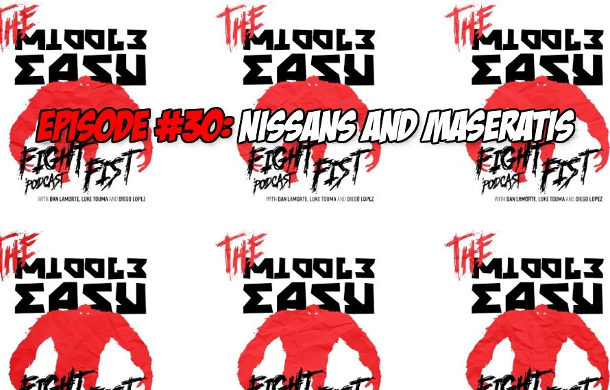 The MiddleEasy Fight Fist Podcast w/ LaMorte, Touma & Lopez, Episode 30 'Nissans and Maseratis'