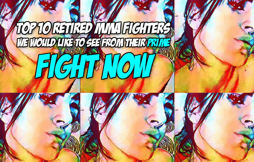 Top 10 retired MMA fighters we would like to see from their prime fight now