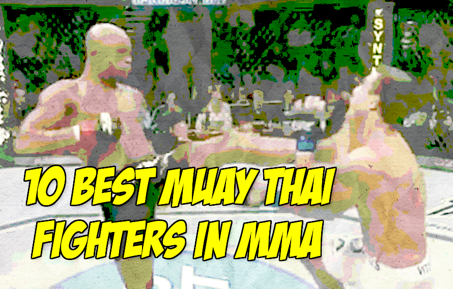 The 10 Best Muay Thai Fighters In MMA Today